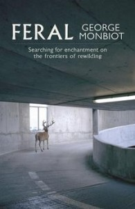 George Monbiot, Feral: Searching for Enchantment on the Frontiers of Rewilding (2013)